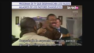 Conoce el programa de TV que desenmascara los falsos milagros de los pastores evangélicos