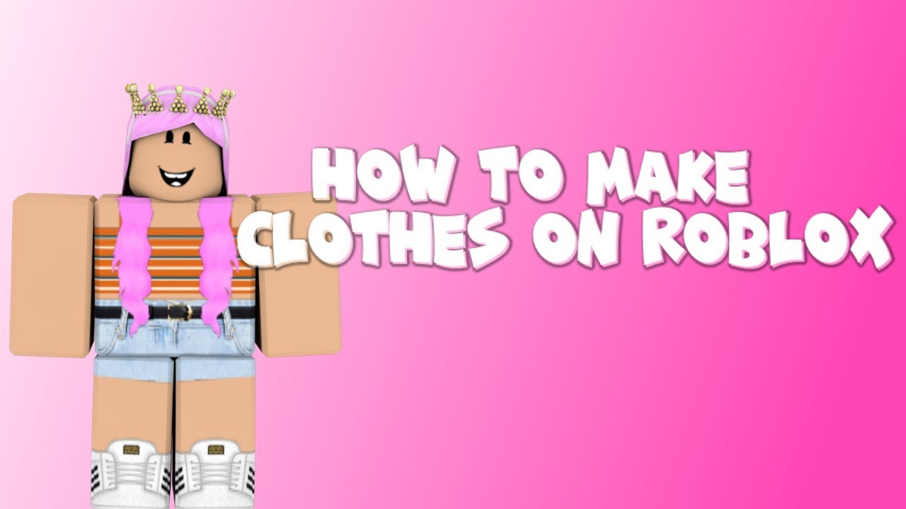 How To Make Clothes On Roblox 2019 Youtube