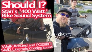 Should I? Stan's 400 Watt Bicycle Sound System Needs Help - Walk Around and possible.....