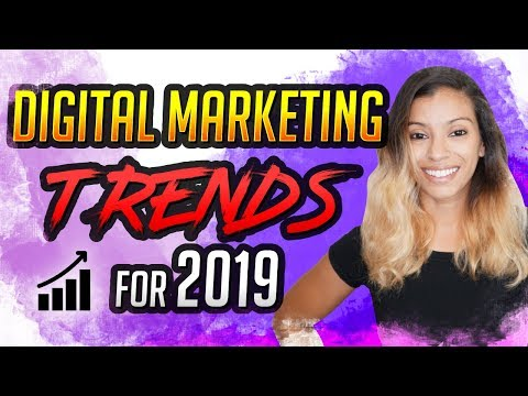 Digital Marketing Trends For 2019 - Apply These Strategies NOW