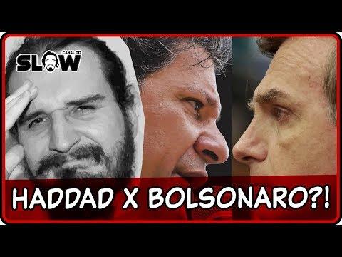HADDAD X BOLSONARO?! | Canal do Slow 61