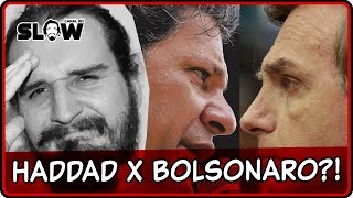 HADDAD X BOLSONARO?! | Canal do Slow 61
