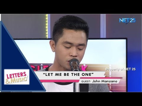 JOHN MANZANO - LET ME BE THE ONE (NET25 LETTERS AND MUSIC)