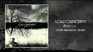 Watch A Call To Sincerity Utter Abandon Never video