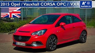 2015 Opel Corsa OPC / 2015 Vauxhall Corsa VXR - Test, Test Drive and In-Depth Review...