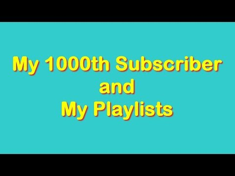 My 1000th Subscriber and my Playlists - Travels With Phil