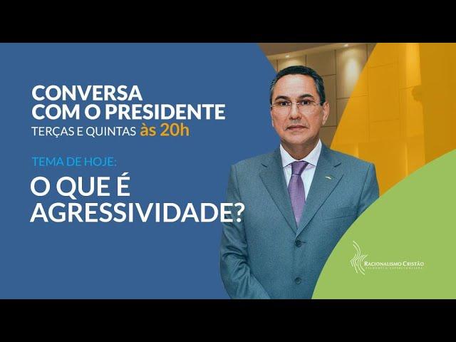 O que é agressividade? - Conversa com o Presidente