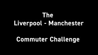 The Liverpool - Manchester Commuter Challenge