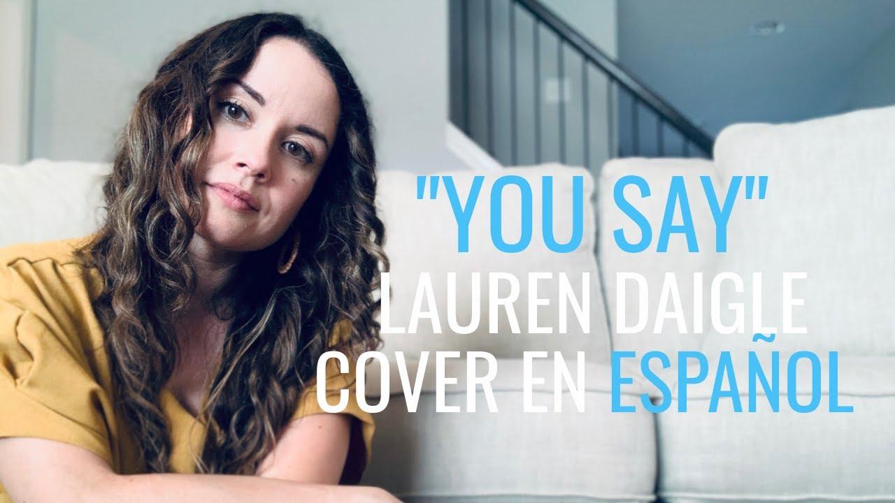 """YOU SAY"" DICES COVER EN ESPAÑOL | LAUREN DAIGLE | Dra. Voz"