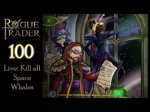Let's Rogue Trade - Part 100 - Live: Kill all Space Whales