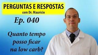 Quanto tempo posso fazer low carb? - Perguntas e Respostas com Dr Mauricio Ep 040