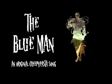 The Blue Man (An Original Creepypasta Song)