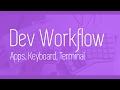 Dev Workflow Tips! - Apps, Keyboard Setu