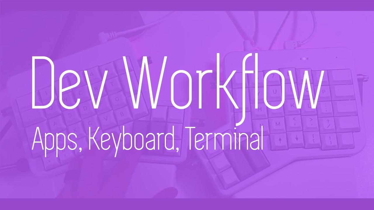 Dev Workflow Tips! - Apps, Keyboard Setup, Editors and More - Ergodox EZ  Mechanical Keyboard