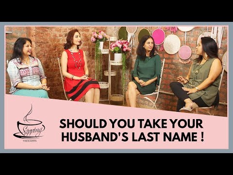 Should women change their surname after marriage? | Should a women change her last name?