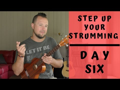 7 Day Series | Step Up Your Strumming | Day 6 | Ukulele Tutorial + Strum Along