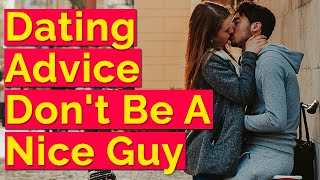 Dating Advice  Don't Be A Nice Guy - Why Women Aren't Attracted To Nice Guys