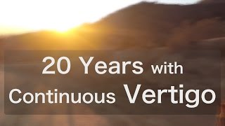 20 Years with Continuous Vertigo