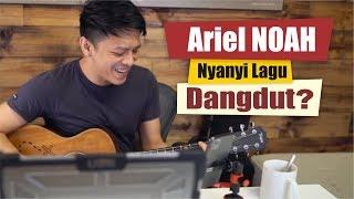Ariel NOAH Nyanyi Lagu Dangdut??