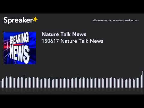 150617 Nature Talk News (made with Spreaker)