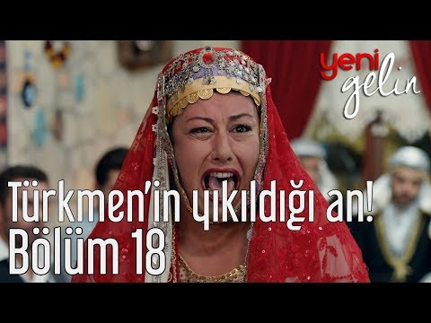 Yeni Gelin 18. Bölüm - Türkmen'in...