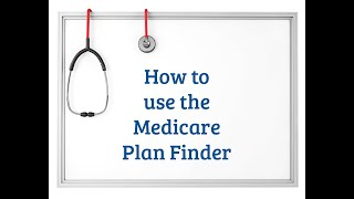 How To Use Medicare Plan Finder