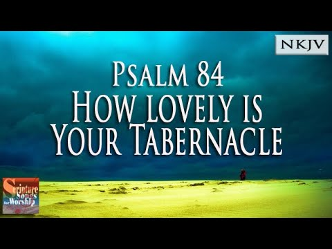 "Psalm 84 Song ""How Lovely is Your Tabernacle"" (Christian Scripture Praise Worship with Lyrics)"