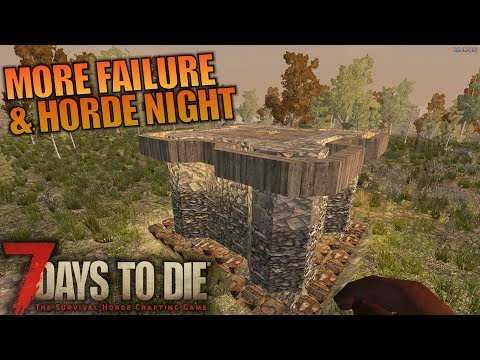 MORE FAILURE & HORDE NIGHT | 7 Days to Die | Let's Play Gameplay Alpha 16 | S16.4E06