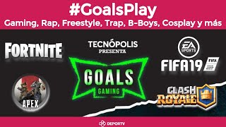 #GoalsPlay: Gaming-Fortnite-FIFA 19-Apex Legends-Clash Royale-Cosplay-Freestyle-BBoy