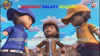 (Vietsub) Boboiboy Galaxy Episode 21 - The Robot Protector Jagara