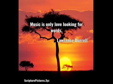 Lawrence Durrell: Music is only love looking for words....