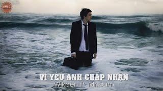 Vì Yêu Anh Chấp Nhận - Wikpen ft. Mr.Đùm [Video Lyrics]