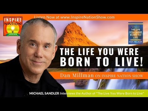 DAN MILLMAN: The Peaceful Warrior On Discovering The Life You Were Born To Live! | Your Life Purpose