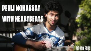 PEHLI MOHABBAT | IN NEW HEARTBEAT STYLE | COVER BY AMAAN SHAH