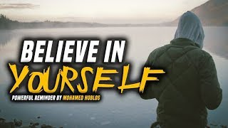 BELIEVE IN YOURSELF - The Most Powerful Reminder Ever by Mohamed Hoblos (Must Watch)