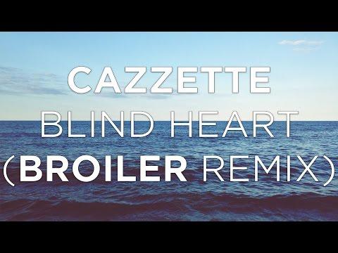 Cazzette - Blind Heart (Broiler Remix) [Lyrics]