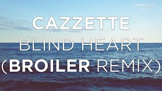 Cazzette Blind Heart Broiler Remix Lyrics