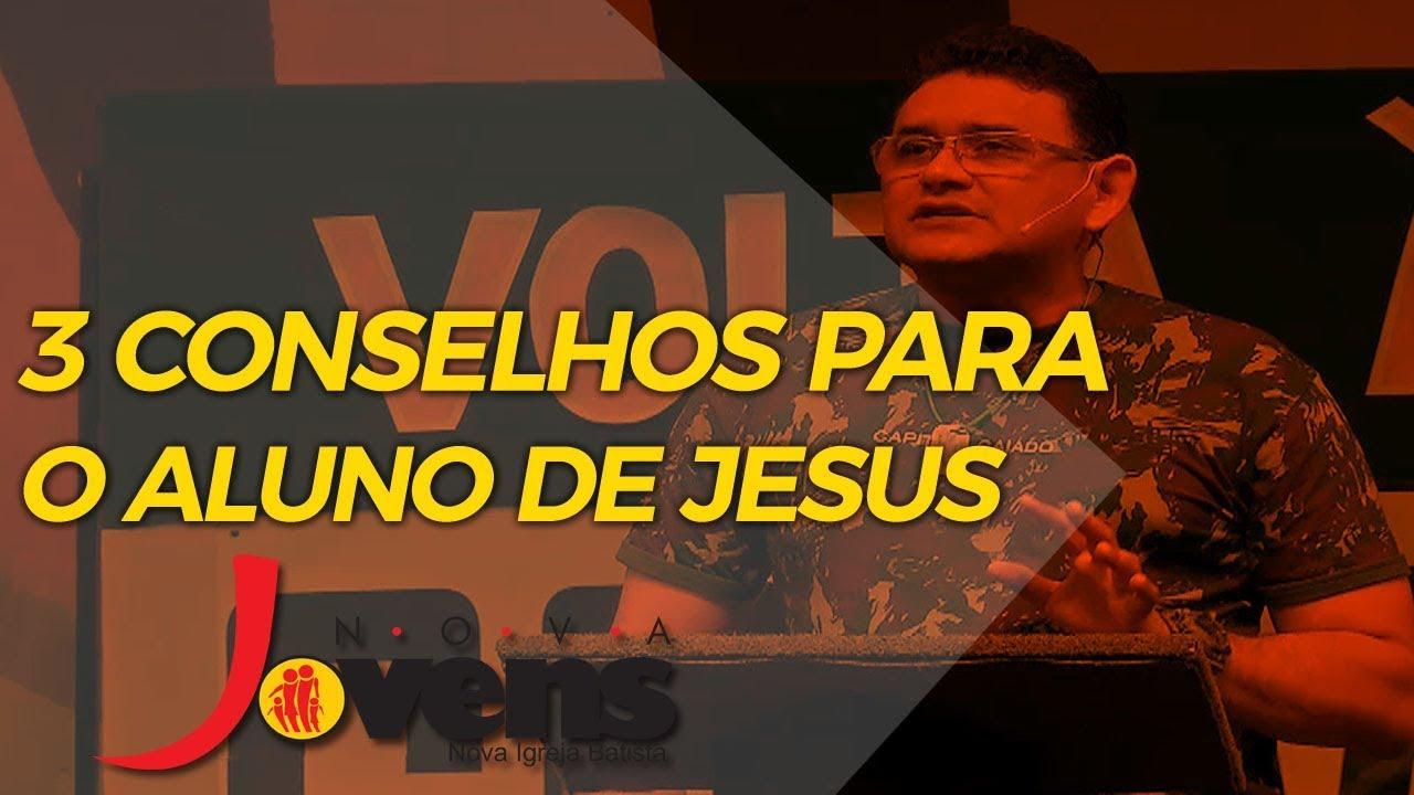 TRÊS CONSELHOS PARA O ALUNO DE JESUS
