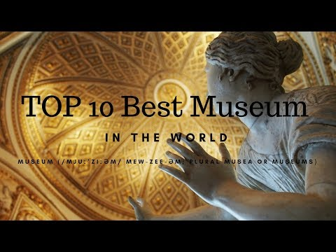 TOP 10 Best Museum In The World