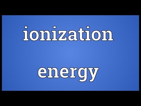 Ionization energy Meaning