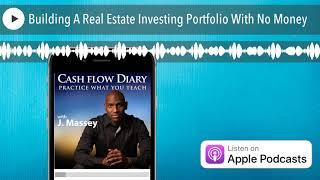 Building A Real Estate Investing Portfolio With No Money