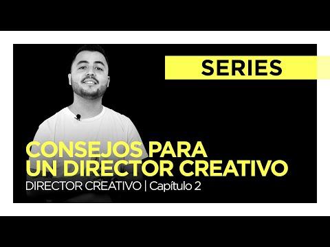 Consejos Para Un Director Creativo - Cap. 2 | DIRECTOR CREATIVO