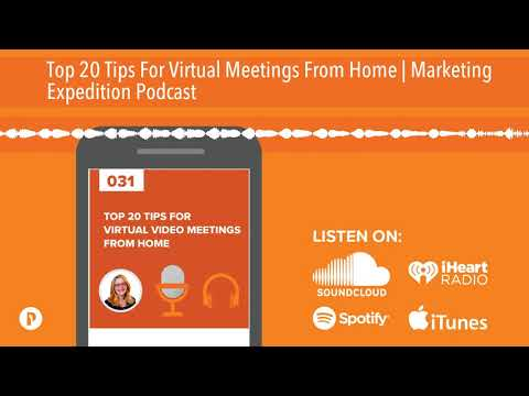 Top 20 Tips For Virtual Meetings From Home | Marketing Expedition Podcast