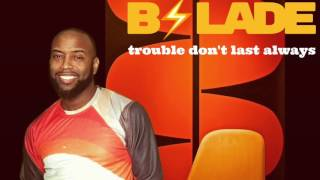 B.SLADE: Trouble Don't Last Always (cover)