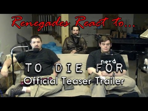 Renegades React to... To Die For Official Teaser Trailer