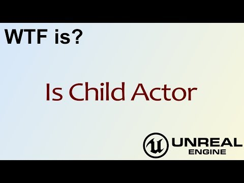 WTF Is? Is Child Actor in Unreal Engine 4 ( UE4 )