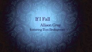 If I Fall Allison Gray (featuring Tom Bridegroom)