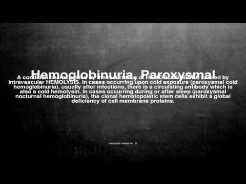 Medical vocabulary: What does Hemoglobinuria, Paroxysmal mean