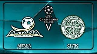 FC Astana vs Celtic F.C.  27.07.2016 ~ 2016-17 Champions League UEFA ~ Promo
