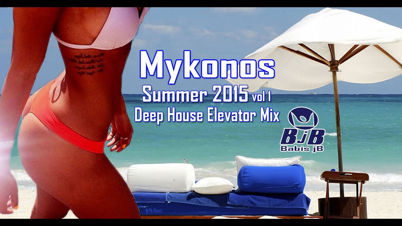 Mykonos summer 2015 deep house alevator mix bjb day night for Top house music of all time